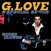 G. Love & Special Sauce - Rodeo Clowns