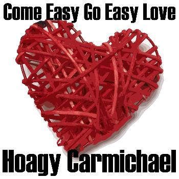Hoagy Carmichael - Come Easy Go Easy Love