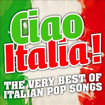 Ciao Italia ! - The Very Best Of Italian Pop Songs