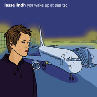 Lasse Lindh - You Wake Up At Sea Tac