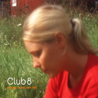 Club 8 - Spring Came, Rain Fell