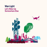 Wan Light - Let's Wake Up Somewhere Else (Explicit)