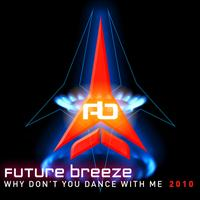 Future Breeze - Why Don't You Dance With Me 2010