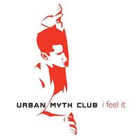 Urban Myth Club - I Feel It - Single