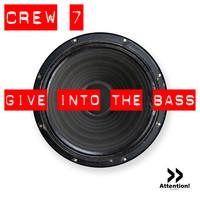 Crew 7 - Give Into The Bass