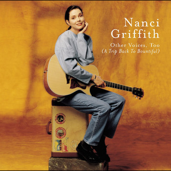 Nanci Griffith - Other Voices Too ( A Trip Back To Bountiful)