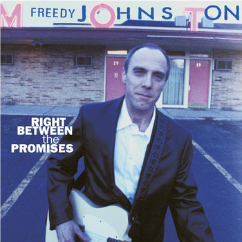 Freedy Johnston - Right Between The Promises