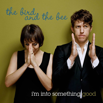 the bird and the bee - I'm Into Something Good