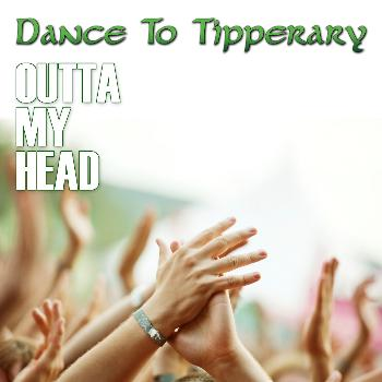 Dance To Tipperary - Outta My Head