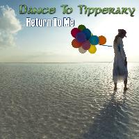 Dance To Tipperary - Return To Me