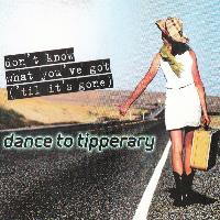 Dance To Tipperary - Don't Know What You've Got ('Til It's Gone)