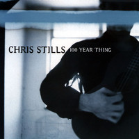 Chris Stills - 100 Year Thing