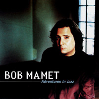 Bob Mamet - Adventures In Jazz