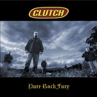 Clutch - Pure Rock Fury (US Version)