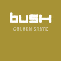 Bush - Golden State (U.S. Version)