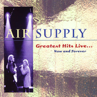 Air Supply - Greatest Hits Live...Now And Forever