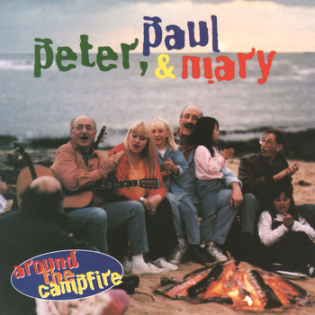 Peter, Paul and Mary - Around The Campfire
