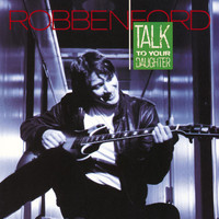 Robben Ford - Talk To Your Daughter