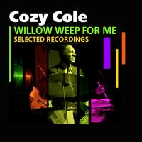 Cozy Cole - Willow Weep For Me (Selected Recordings)