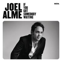 Joel Alme - If You Got Somebody Waiting