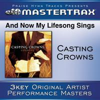 Casting Crowns - And Now My Lifesong Sings [Performance Tracks]