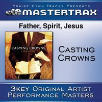 Casting Crowns - Father, Spirit, Jesus [Performance Tracks]