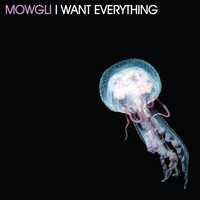 mowgli - I Want Everything
