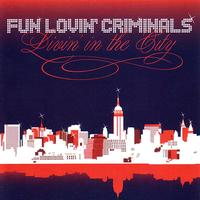 Fun Lovin' Criminals - Livin' In The City (Explicit)