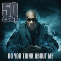 50 Cent - Do You Think About Me (UK Version [Explicit])