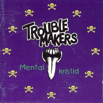 Troublemakers - Mental Kristid