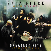 Bela Fleck And The Flecktones - Greatest Hits Of The 20th Century