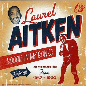 Laurel Aitken - Boogie in My Bones: The Early Years 1957-1960