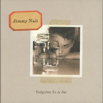 Jimmy Nail - Tadpoles In A Jar