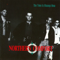 Northern Comfort - The Time Is Always Now