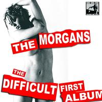 The Morgans - The Difficult First Album