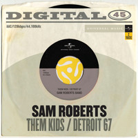Sam Roberts - Them Kids / Detroit '67 (Digital 45)