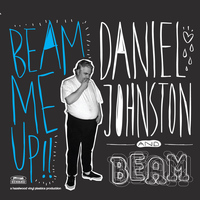 Daniel Johnston - Beam Me Up!