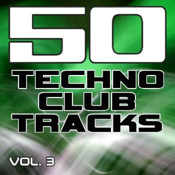 Various Artists - 50 Techno Club Tracks Vol. 3 - Best of Techno, Electro House, Trance & Hands Up