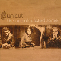 UN-CUT - THE UN-CALCULATED SOME