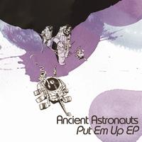 Ancient Astronauts - Put Em Up EP
