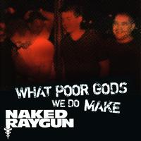 Naked Raygun - What Poor Gods We Do Make