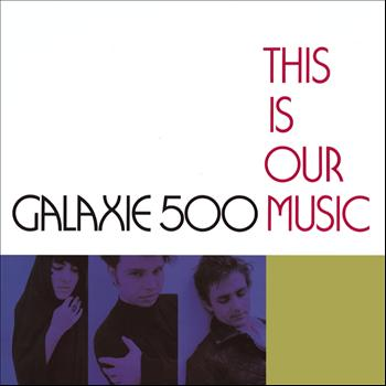 Galaxie 500 - This Is Our Music (Deluxe Edition)