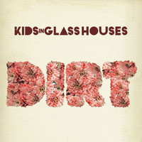 Kids In Glass Houses - Dirt (Explicit)