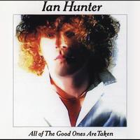 Ian Hunter - All The Good Ones Are Taken (With Bonus Tracks)