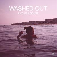 Washed Out - Life Of Leisure