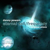 Danny Powers - Eternal Call / Frequency