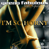 Geeno Fabulous feat. Young Sixx - I´m So Horny