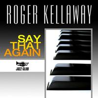 Roger Kellaway - Say That Again