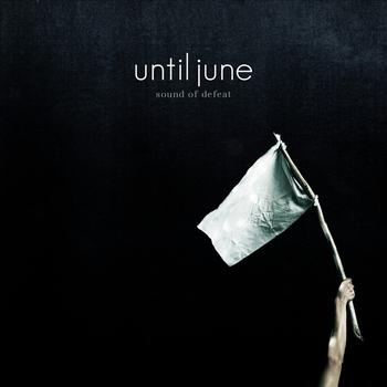 Until June - Sound Of Defeat