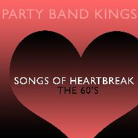 Party Band Kings - Songs of Heartbreak - The 60's
